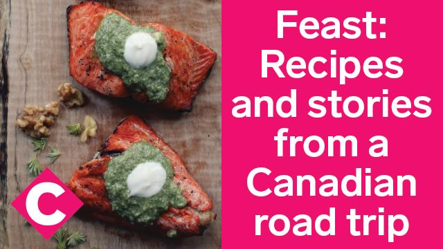 feast recipes and stories from a canadian road trip